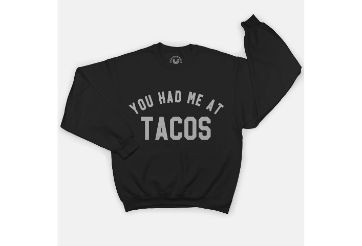 You Had Me At Tacos Shirt - Tacos Sweatshirt via GoodForNothingStudio/Etsy