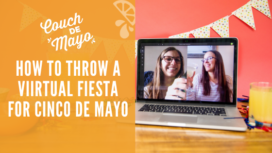 How To Throw The Best Virtual Fiesta for Cinco De Mayo